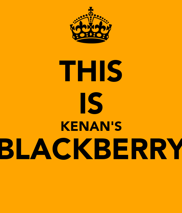 THIS IS KENAN'S BLACKBERRY