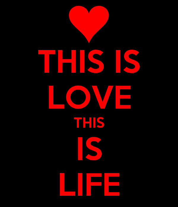 THIS IS LOVE THIS IS LIFE