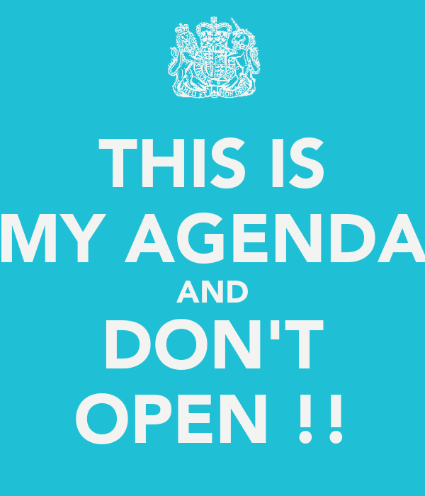 THIS IS MY AGENDA AND DON'T OPEN !!