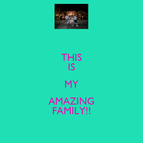THIS IS MY AMAZING FAMILY!!