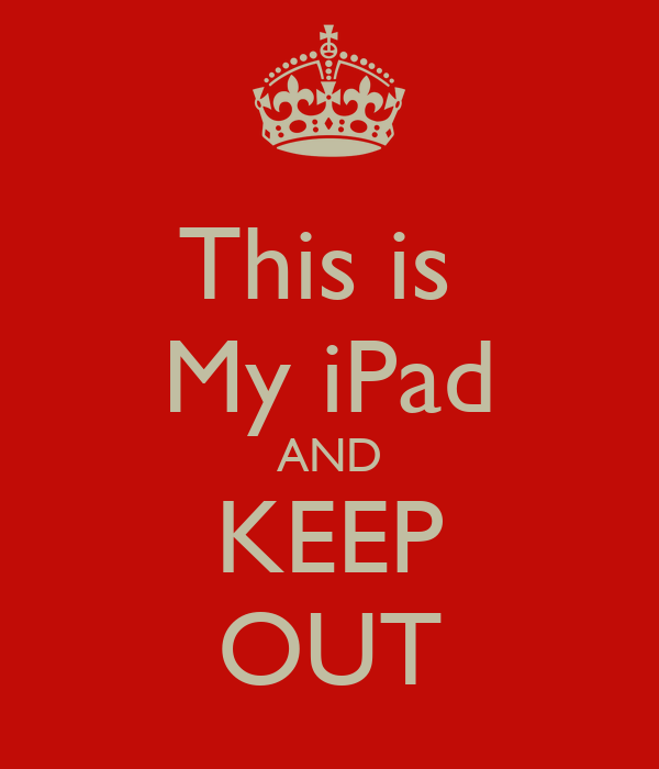 This is  My iPad AND KEEP OUT