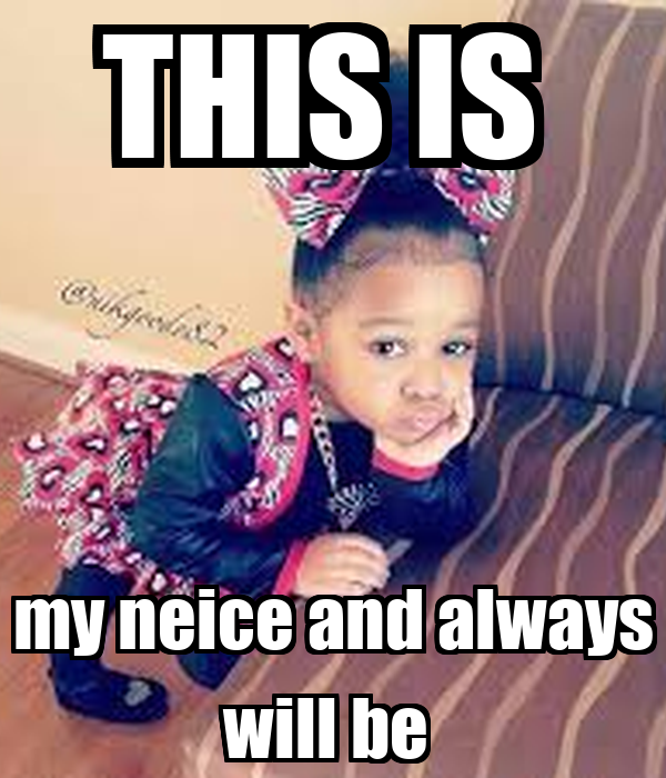 THIS IS  my neice and always will be