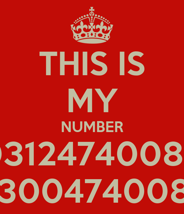 THIS IS MY NUMBER 03124740085 03004740085