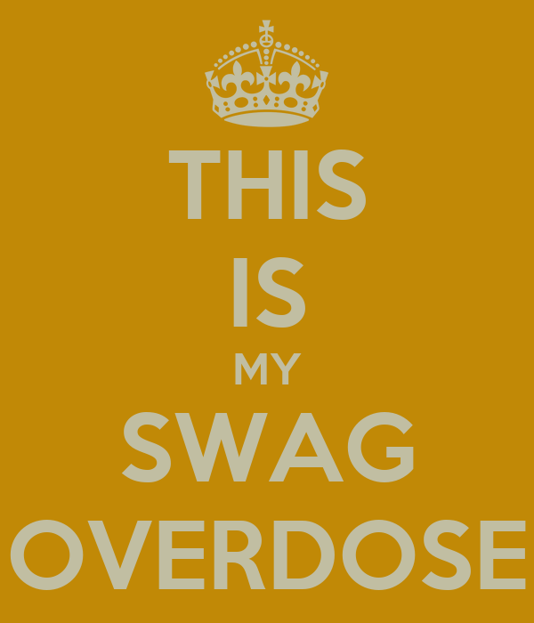 THIS IS MY SWAG OVERDOSE