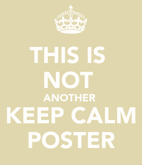 THIS IS  NOT  ANOTHER  KEEP CALM POSTER
