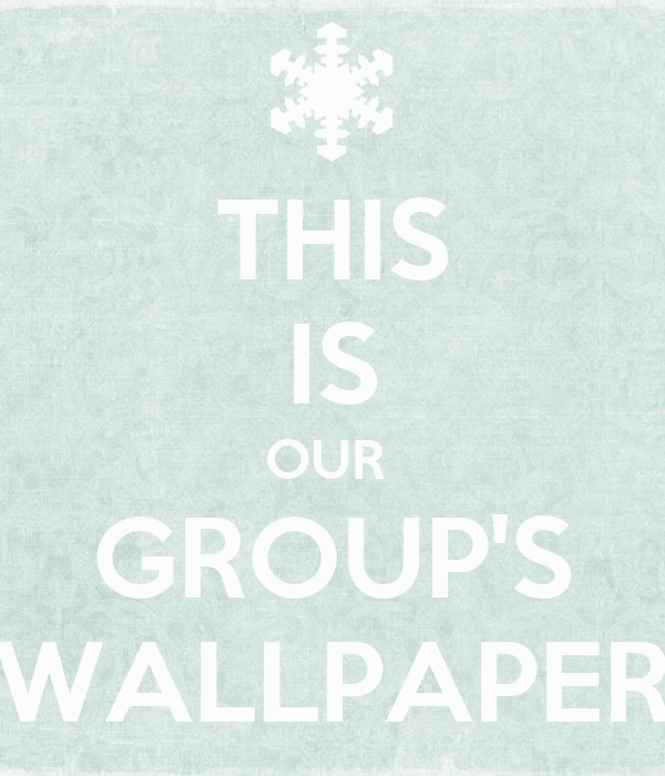 THIS IS OUR  GROUP'S WALLPAPER