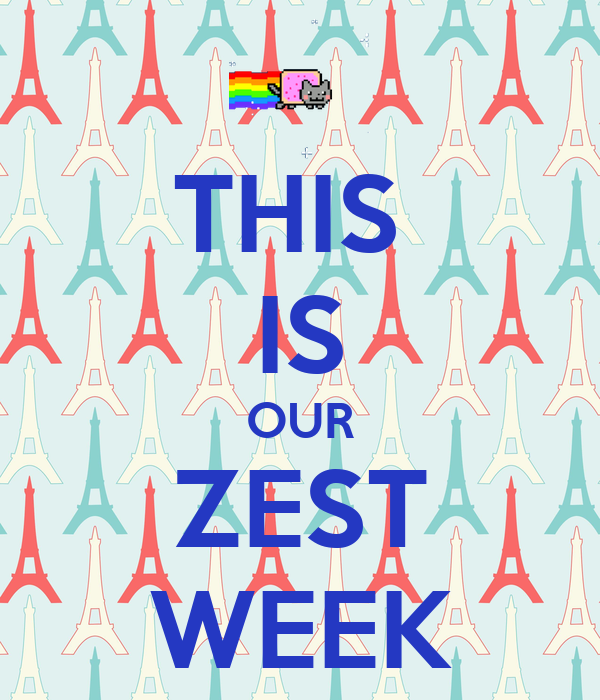 THIS  IS OUR ZEST WEEK