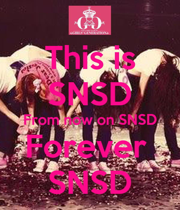 This is SNSD From now on SNSD Forever  SNSD
