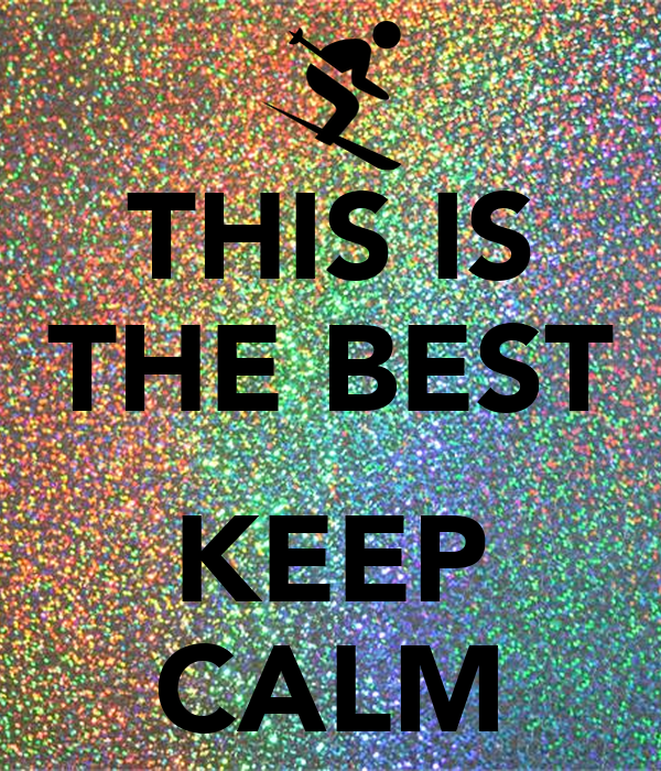 THIS IS THE BEST  KEEP CALM