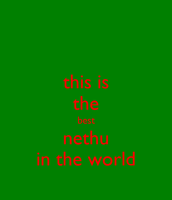 this is the best nethu in the world