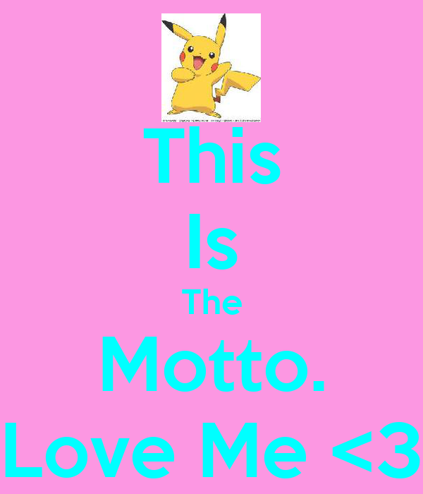 This Is The Motto. Love Me <3