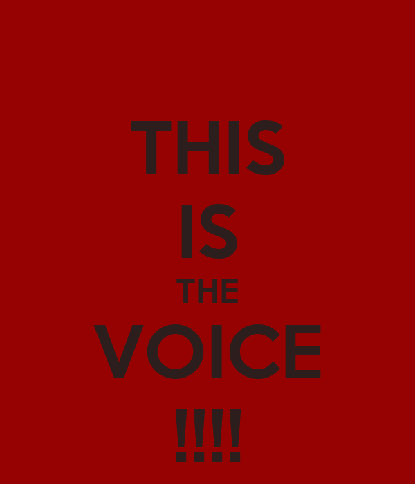 THIS IS THE VOICE !!!!