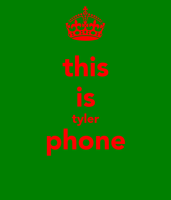 this is tyler phone