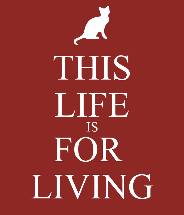 THIS LIFE IS FOR  LIVING