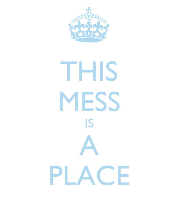 THIS MESS IS A PLACE