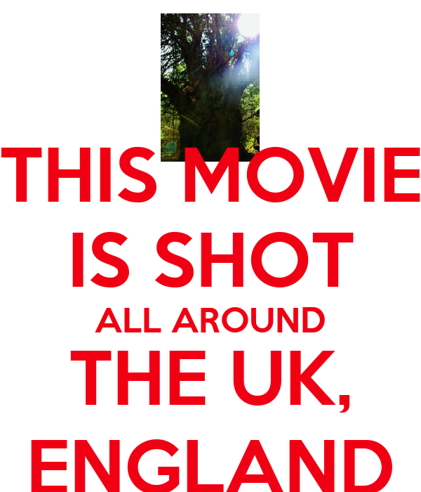 THIS MOVIE IS SHOT ALL AROUND THE UK, ENGLAND