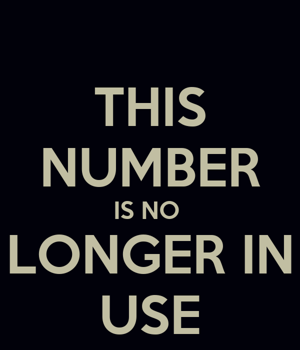 THIS NUMBER IS NO  LONGER IN USE