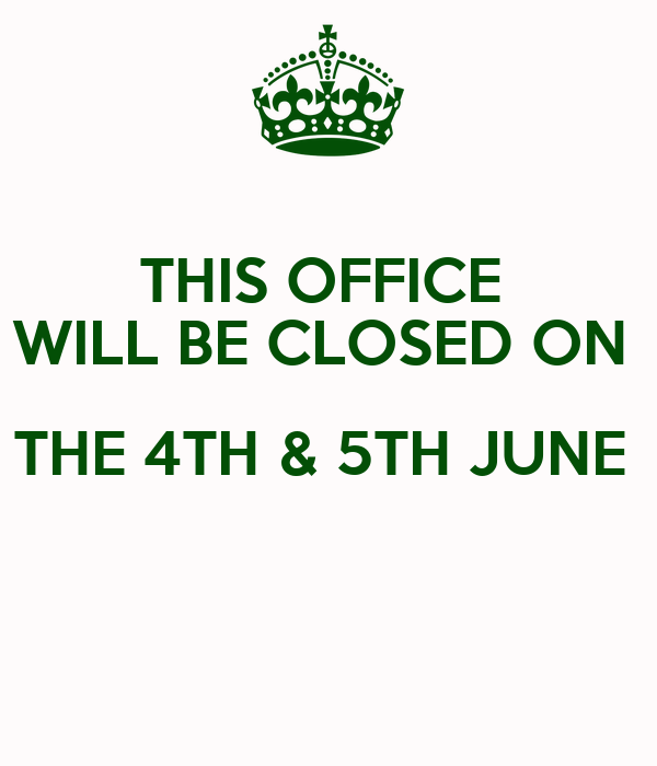 THIS OFFICE  WILL BE CLOSED ON  THE 4TH & 5TH JUNE