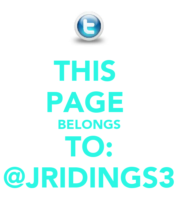 THIS  PAGE  BELONGS TO: @JRIDINGS3