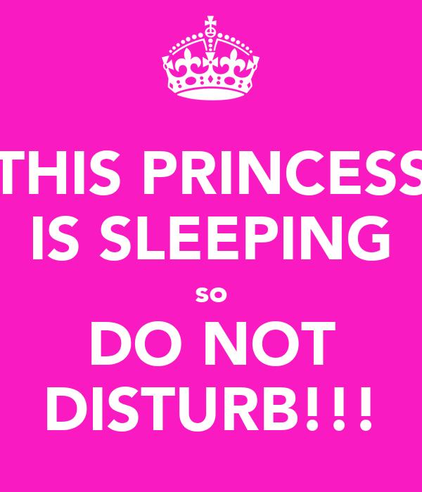 THIS PRINCESS IS SLEEPING so DO NOT DISTURB!!!