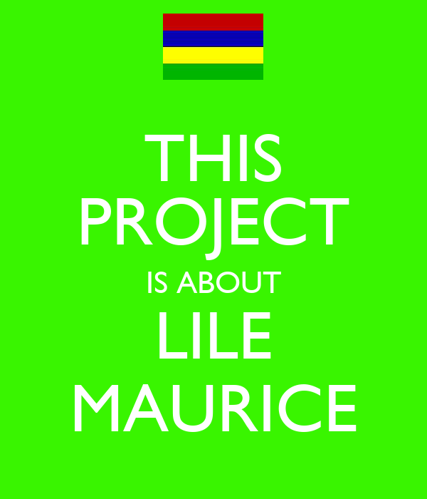 THIS PROJECT IS ABOUT LILE MAURICE