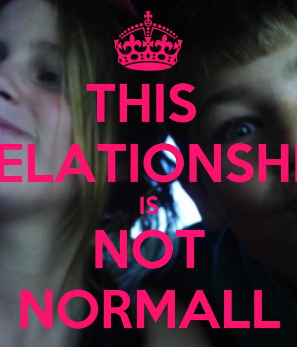 THIS  RELATIONSHIP IS NOT NORMALL