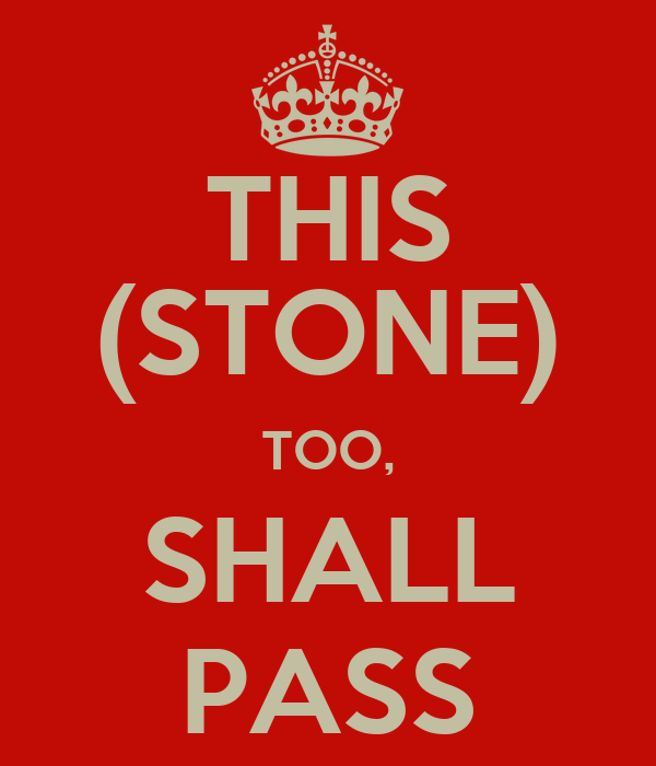 THIS (STONE) TOO, SHALL PASS