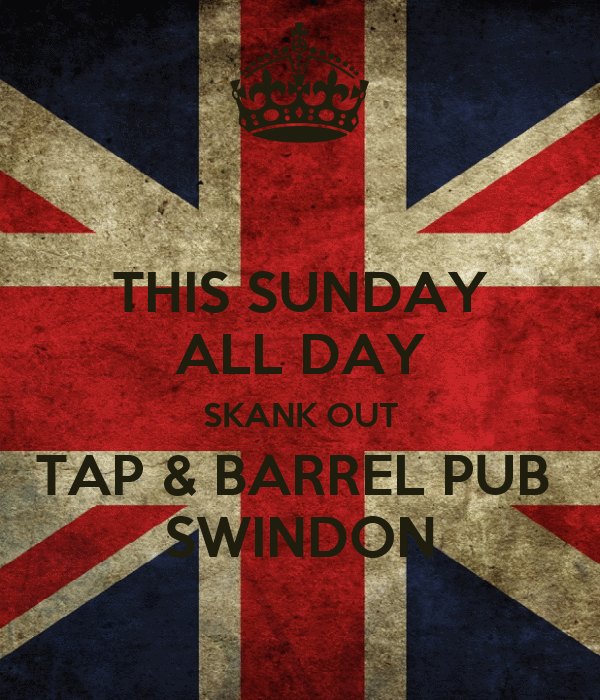 THIS SUNDAY ALL DAY SKANK OUT TAP & BARREL PUB  SWINDON