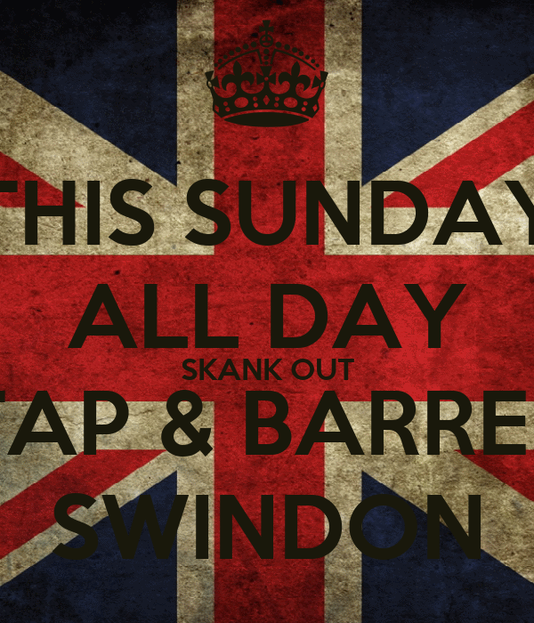 THIS SUNDAY ALL DAY SKANK OUT TAP & BARREL SWINDON