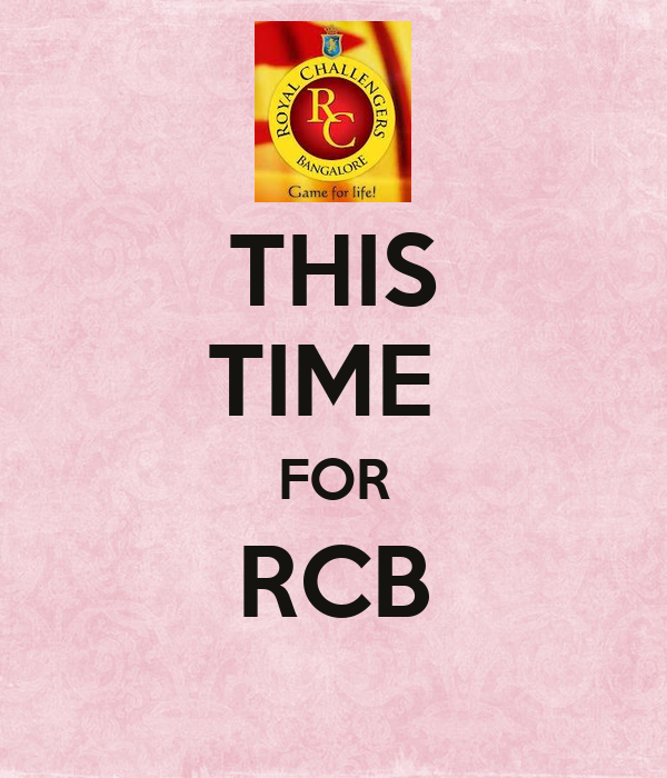 THIS TIME  FOR RCB