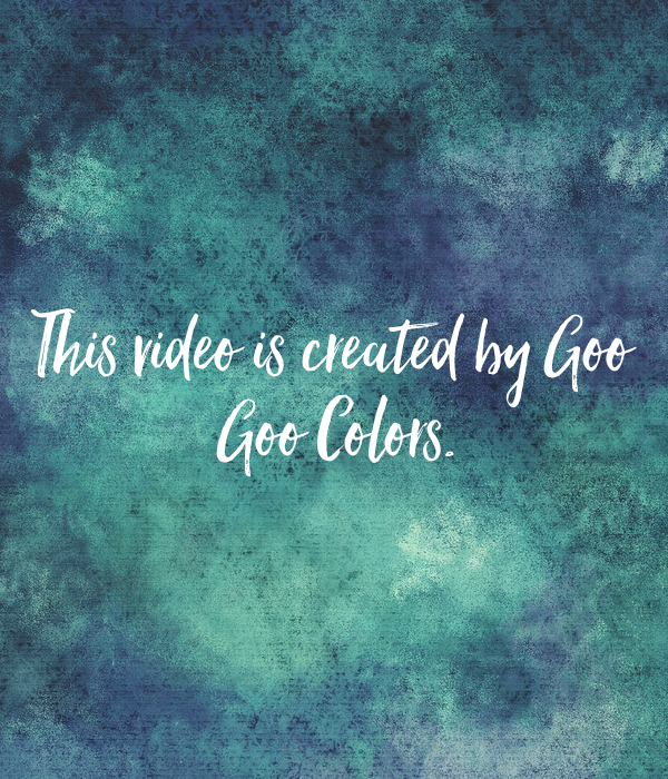 This video is created by Goo  Goo Colors.