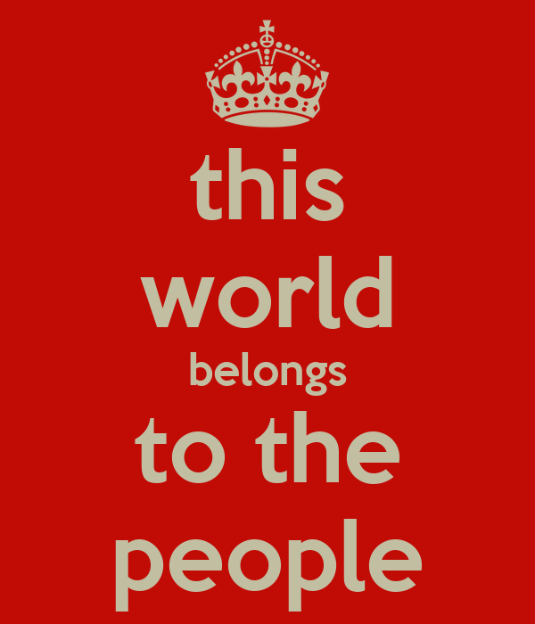 this world belongs to the people
