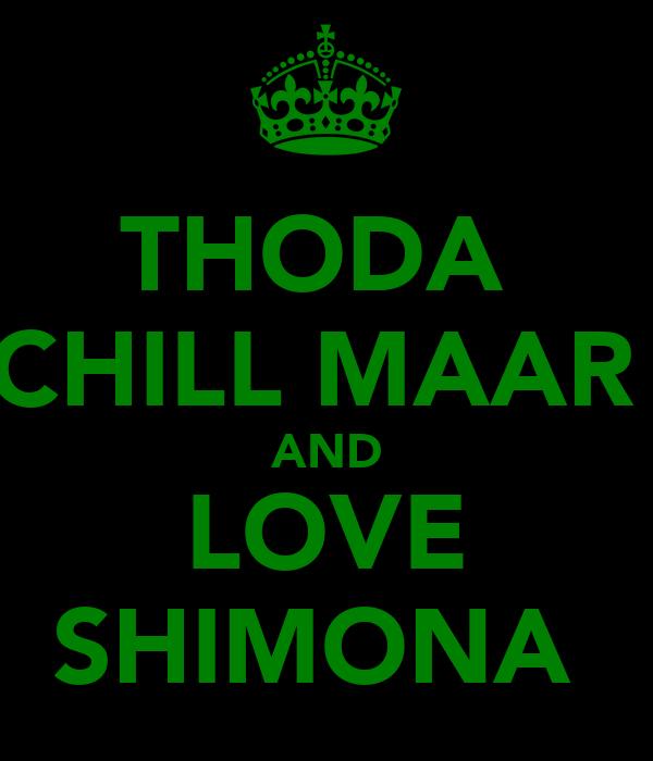 THODA  CHILL MAAR  AND LOVE SHIMONA