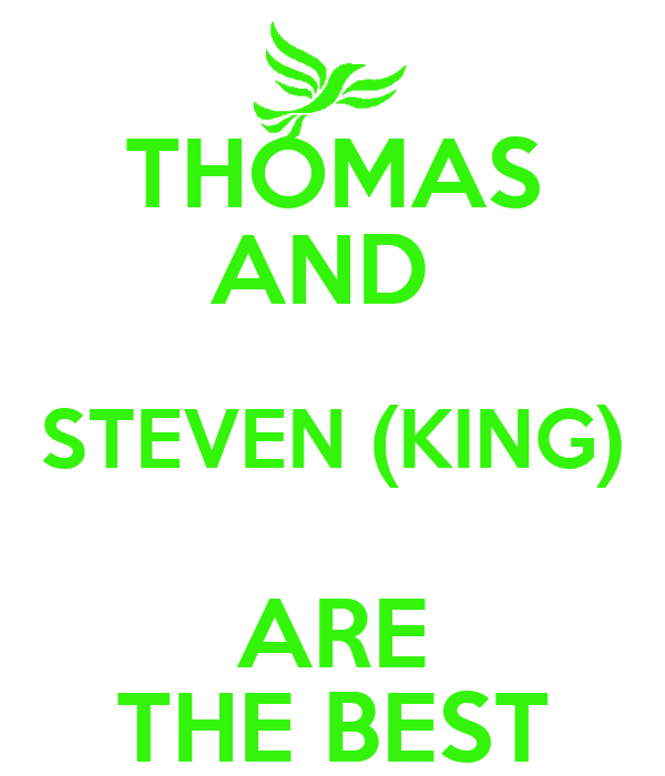 THOMAS AND  STEVEN (KING) ARE THE BEST