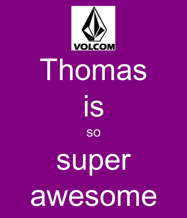 Thomas is so super awesome