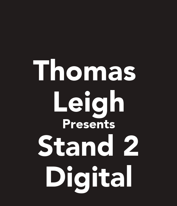 Thomas  Leigh Presents Stand 2 Digital