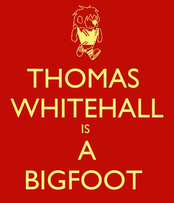THOMAS  WHITEHALL IS  A BIGFOOT