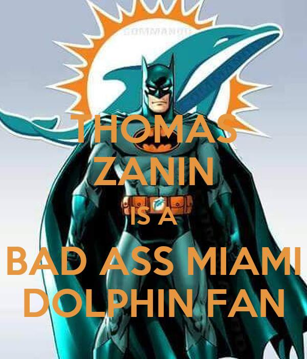 THOMAS ZANIN IS A BAD ASS MIAMI DOLPHIN FAN
