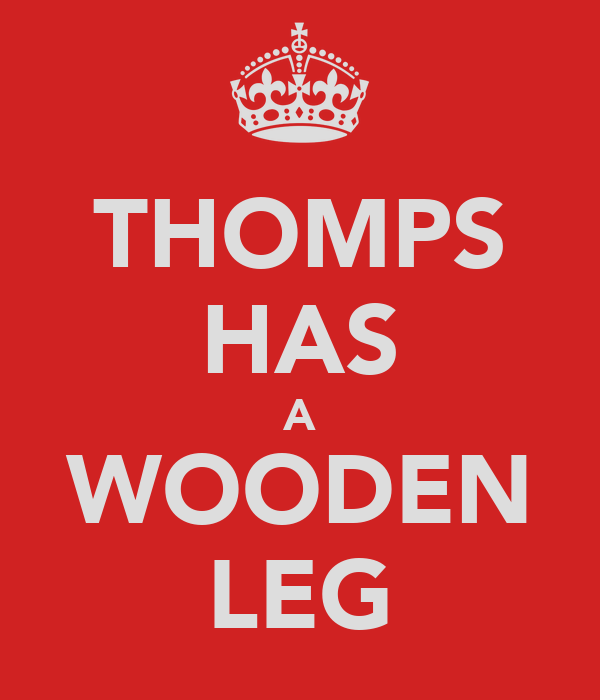 THOMPS HAS A WOODEN LEG