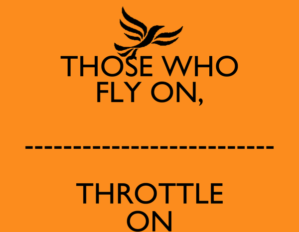 THOSE WHO FLY ON, -------------------------- THROTTLE ON