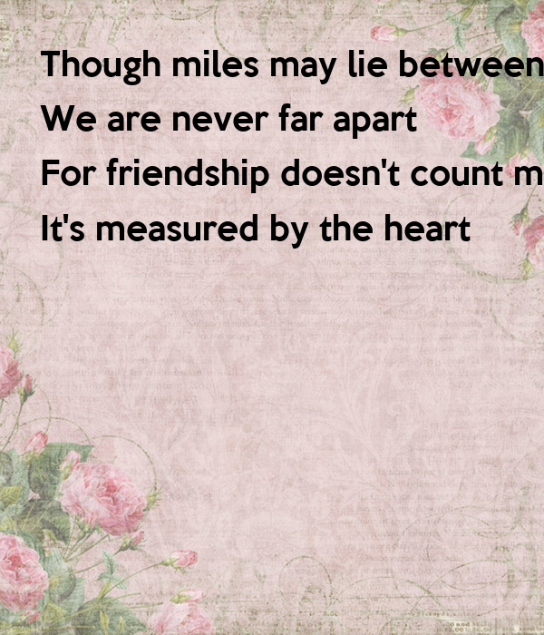 Lovely Though Miles May Lie Between Us We Are Never Far Apart For Friendship  Doesnu0027t