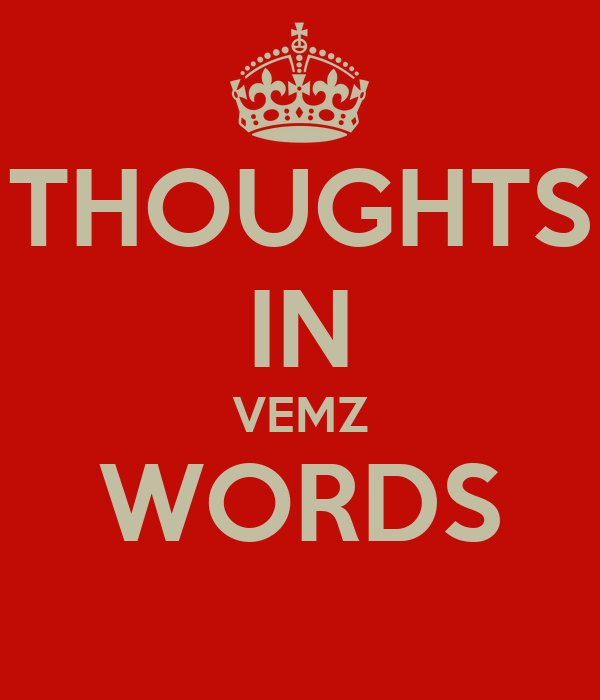 THOUGHTS IN VEMZ WORDS