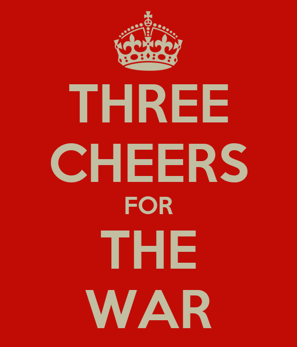 THREE CHEERS FOR THE WAR