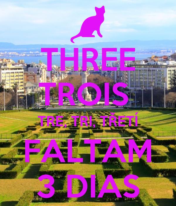 THREE TROIS  TRE, TRI, TŘETÍ FALTAM 3 DIAS