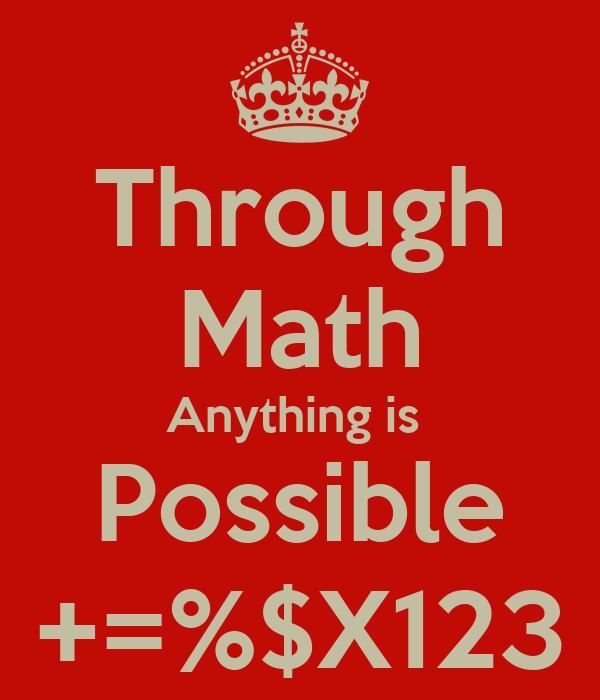 Through Math Anything is  Possible +=%$X123