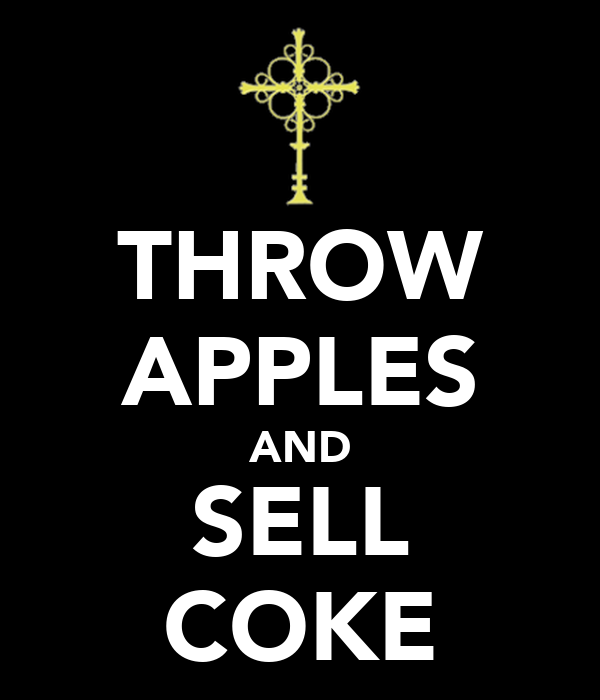 THROW APPLES AND SELL COKE