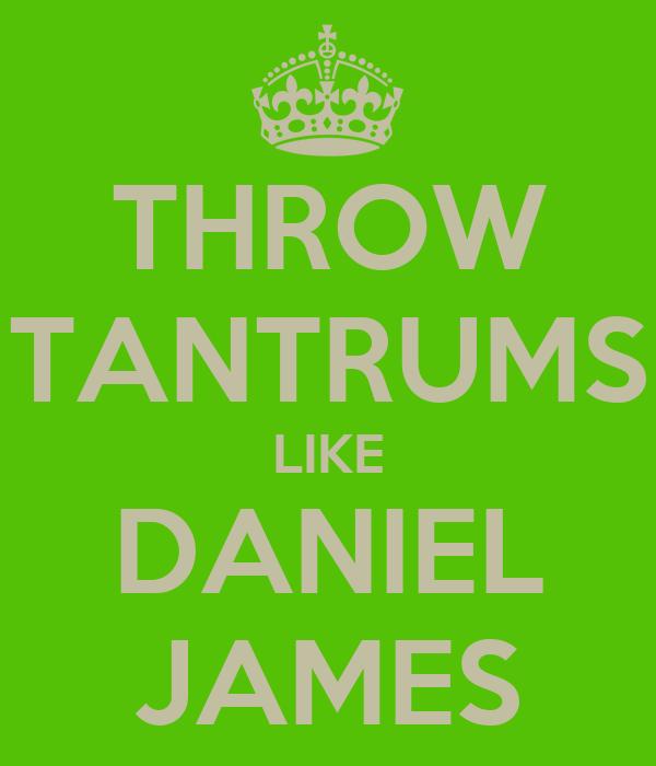 THROW TANTRUMS LIKE DANIEL JAMES