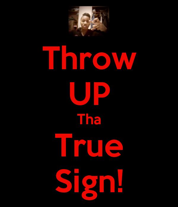 Throw UP Tha True Sign!