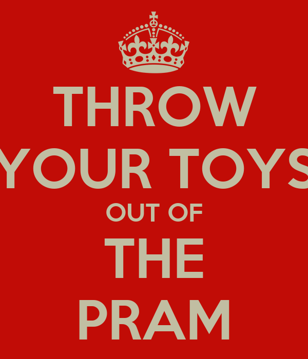 THROW YOUR TOYS OUT OF THE PRAM