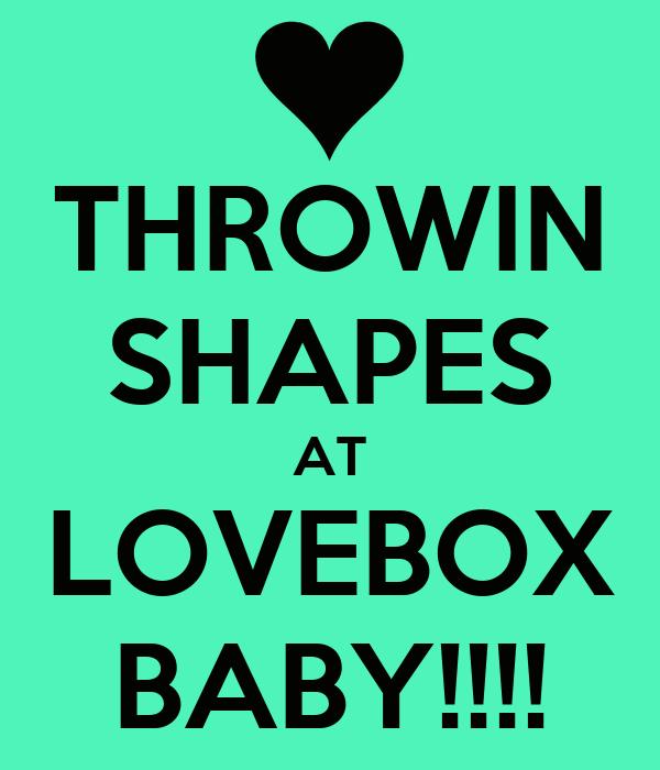 THROWIN SHAPES AT LOVEBOX BABY!!!!